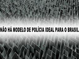 nao-ha-modelo-de-policia-ideal-para-o-brasil